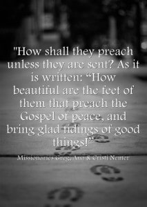 """""""How shall they preach unless they are sent? As it is written: """"How beautiful are the feet of them that preach the Gospel of peace, and bring glad tidings of good things!"""""""""""