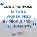 God's Purpose Is to be worshipped by people from all humanity