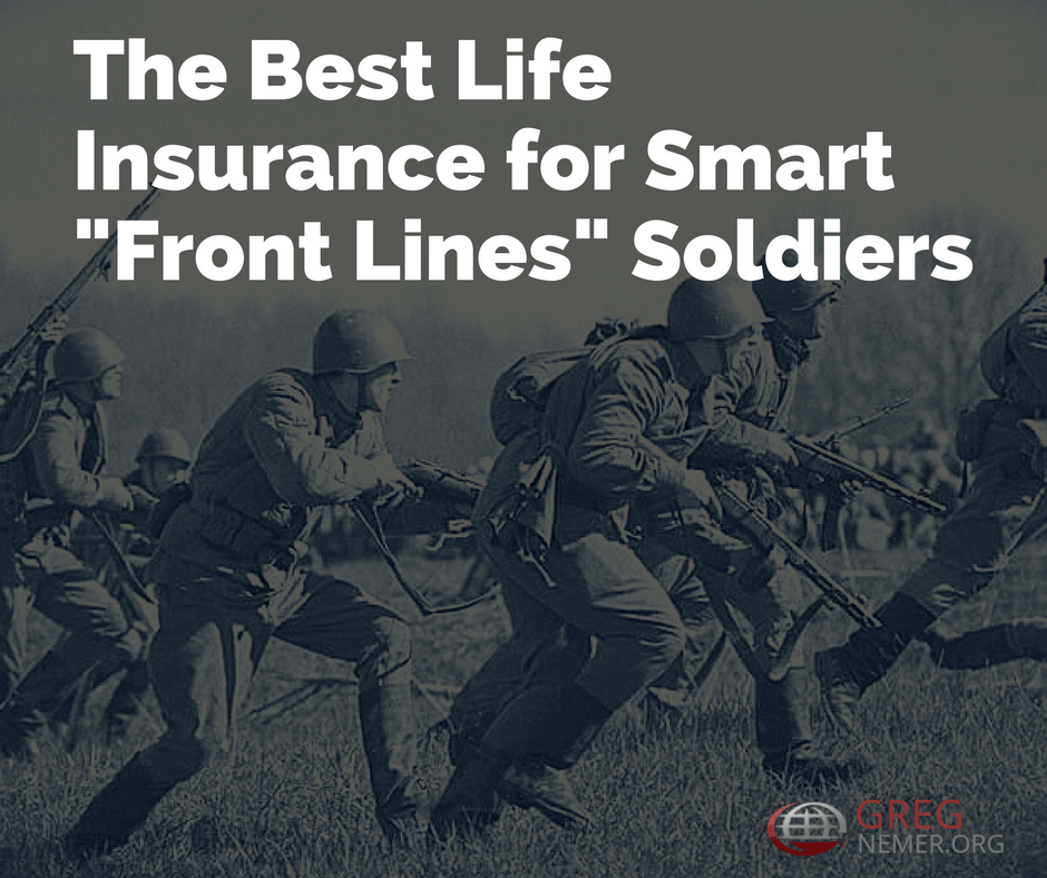 "The Best Life Insurance for Smart ""Front Lines"" Soldiers"