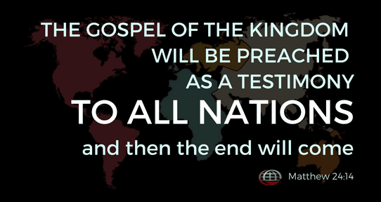 "The gospel of the kingdom will be preached as a testimony to all nations, and then the end will come."" MATTHEW 24_14"